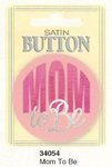 Satin Mom to Be Button
